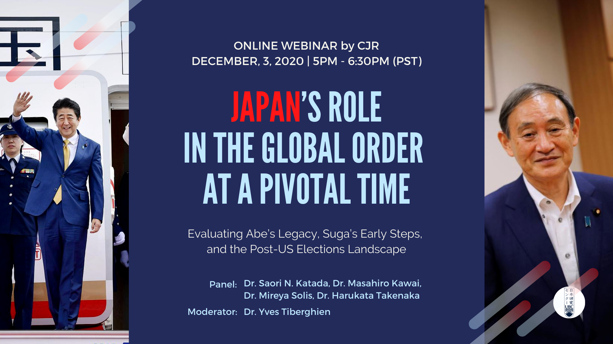 Promotional image of the event on December 3, 2020 at 5PM (PST). Title: Japan's Role in the Global Order at a Pivotal Time: Evaluating Ave's Legacy, Suga's Early Steps, and the Post-US Elections Landscape.